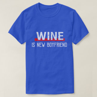 Wine Is New Boyfriend Funny Valentine's Day T-Shirt