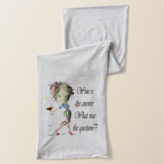 Wine is the Answer, what was the question? Scarf