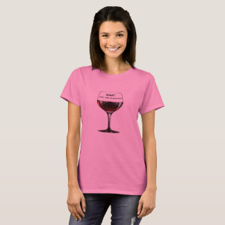 Wine Lovers In The Zone.  What Was The Question? T-Shirt