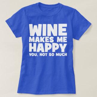 Wine Make Me Happy - Funny Novelty Wine T-Shirt