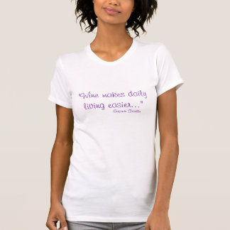 """Wine makes daily  living easier..."", -Benjamin... T-Shirt"