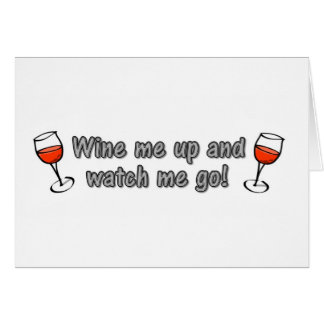 Wine me up and watch me go! greeting card