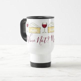 Wine Not? Red Wine Lover Merlot Glass Brie Cheese Travel Mug