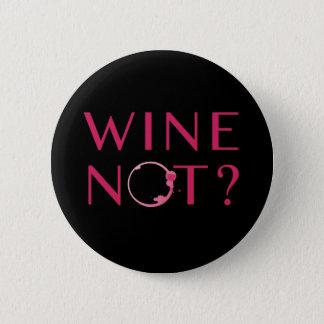 Wine Not | Wine Lover Humor 2 Inch Round Button