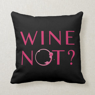 Wine Not | Wine Lover Humor Throw Pillow