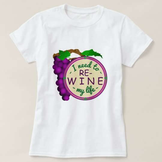Wine Snob Funny Re-Wine My Life Pun with Grapes T-Shirt
