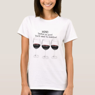 WINE TASTES SO GOOD YOU'LL WANT TO SWALLOW T-Shirt
