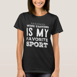 Wine tasting is my favorite sport T-Shirt