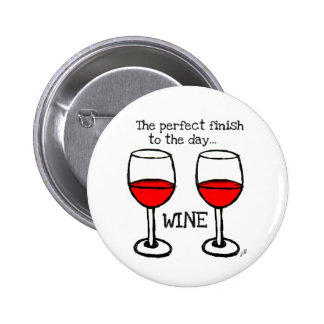 WINE - THE PERFECT FINISH TO THE DAY 2 INCH ROUND BUTTON