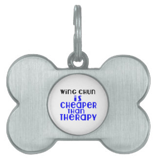 Wing Chun Is Cheaper  Than Therapy Pet Tag