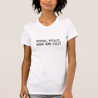Wink Pout Ask Me Out Tee Shirts