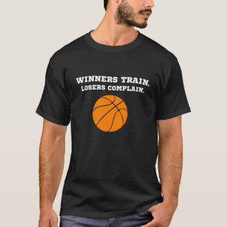 Winners Train, Losers Complain Basketball T-shirt