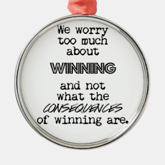 Winning and Consequences Metal Ornament