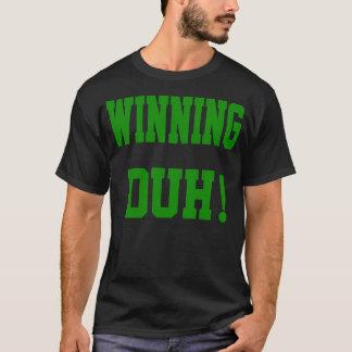 WINNING DUH ! SHEEN T-Shirt