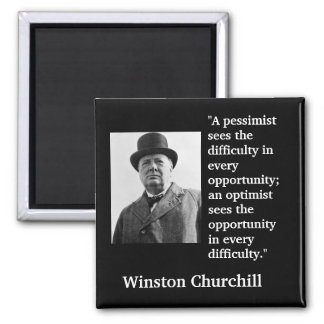 "Winston Churchill Quote ""A pessimist sees the..."" Magnet"
