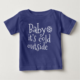 "Winter Baby T-Shirt ""Baby it's cold outside"""