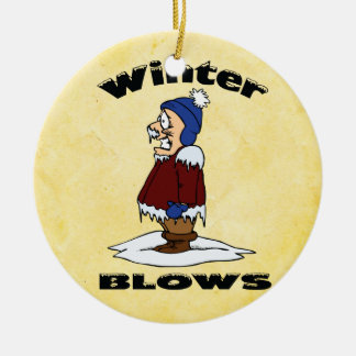 Winter Blows - Cold Weather Haters Design Ceramic Ornament