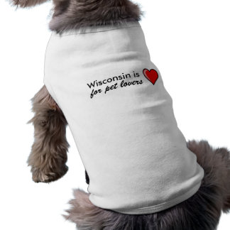 """Wisconsin is for pet lovers"" doggy T Pet T-shirt"