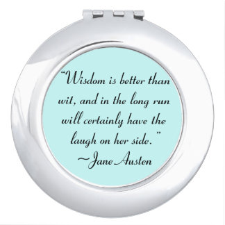 Wisdom is Better Than Wit Jane Austen Quote Mirror For Makeup