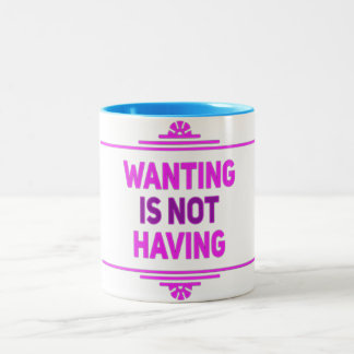 "Wisdom: ""Wanting Is Not Having"" Coffee Mug"