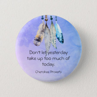 Wise Cherokee Proverb with Watercolor Feathers 2 Inch Round Button