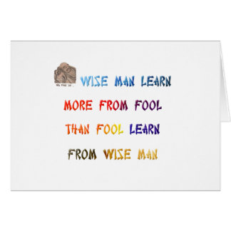 Wise man learn more from fool than fool learn ... card