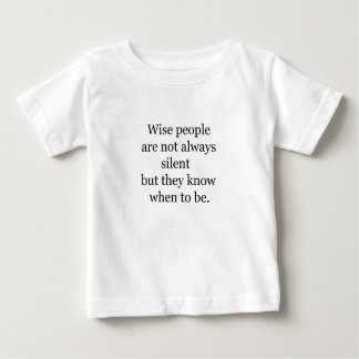 wise people are not always silent but they know wh baby T-Shirt