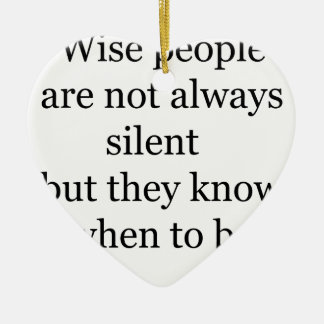 wise people are not always silent but they know wh ceramic heart ornament