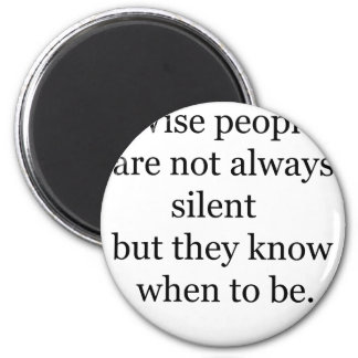 wise people are not always silent but they know wh magnet