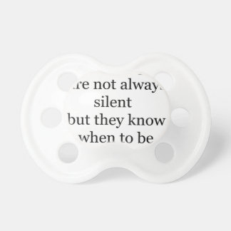 wise people are not always silent but they know wh pacifier