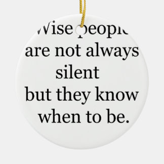 wise people are not always silent but they know wh round ceramic ornament