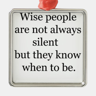 wise people are not always silent but they know wh Silver-Colored square ornament