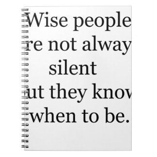 wise people are not always silent but they know wh spiral notebook