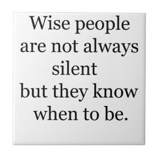 wise people are not always silent but they know wh tile