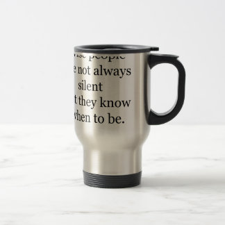 wise people are not always silent but they know wh travel mug
