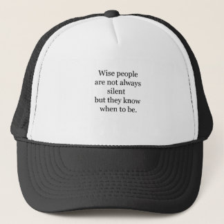 wise people are not always silent but they know wh trucker hat
