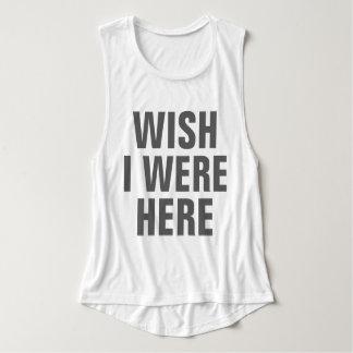 Wish I Were Here T Shirt
