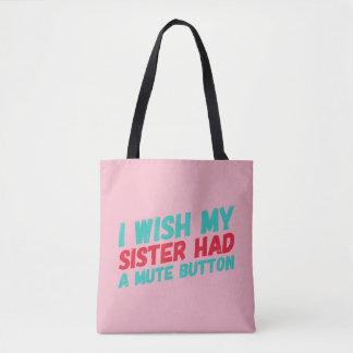 Wish My Sister Had A Mute Button Fun Tote Bag