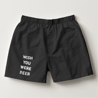 Wish You Were BEER novelty Funny Boxers Underwear