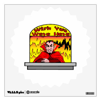 Wish You Were Here In Hell Wall Sticker