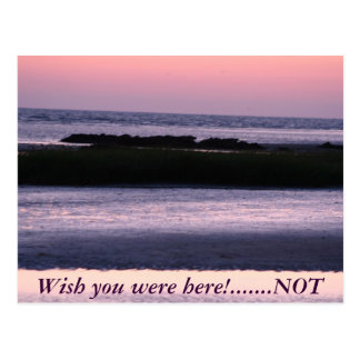 Wish you were here!.......NOT Postcard