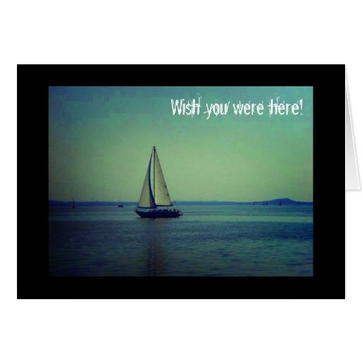 Wish you were here - Sailing boat on lake Greeting Card
