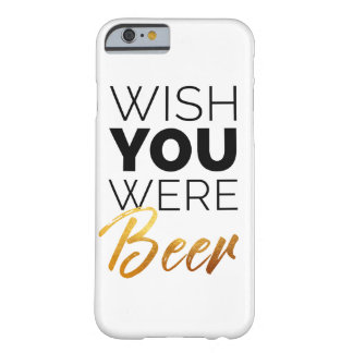 Wish your were Beer Barely There iPhone 6 Case