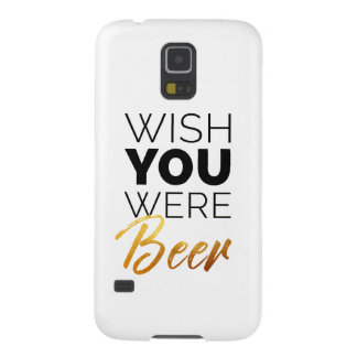 Wish your were Beer Case For Galaxy S5