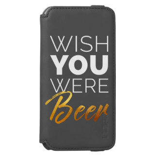 Wish your were Beer Incipio Watson™ iPhone 6 Wallet Case