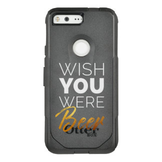 Wish your were Beer OtterBox Commuter Google Pixel Case