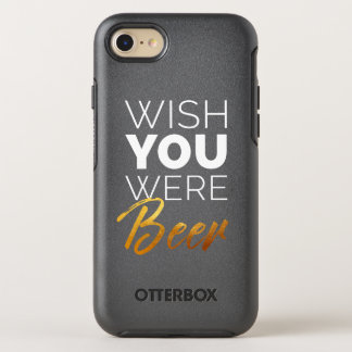 Wish your were Beer OtterBox Symmetry iPhone 8/7 Case