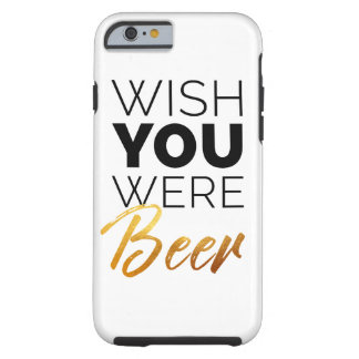 Wish your were Beer Tough iPhone 6 Case