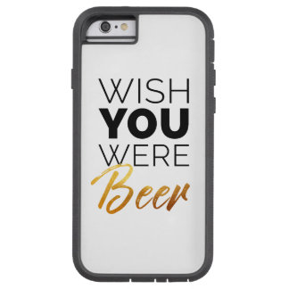 Wish your were Beer Tough Xtreme iPhone 6 Case