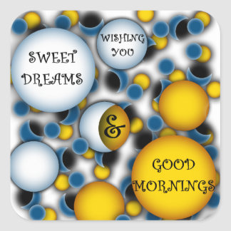WISHING YOU SWEET DREAMS AND GOOD MORNINGS SQUARE STICKERS